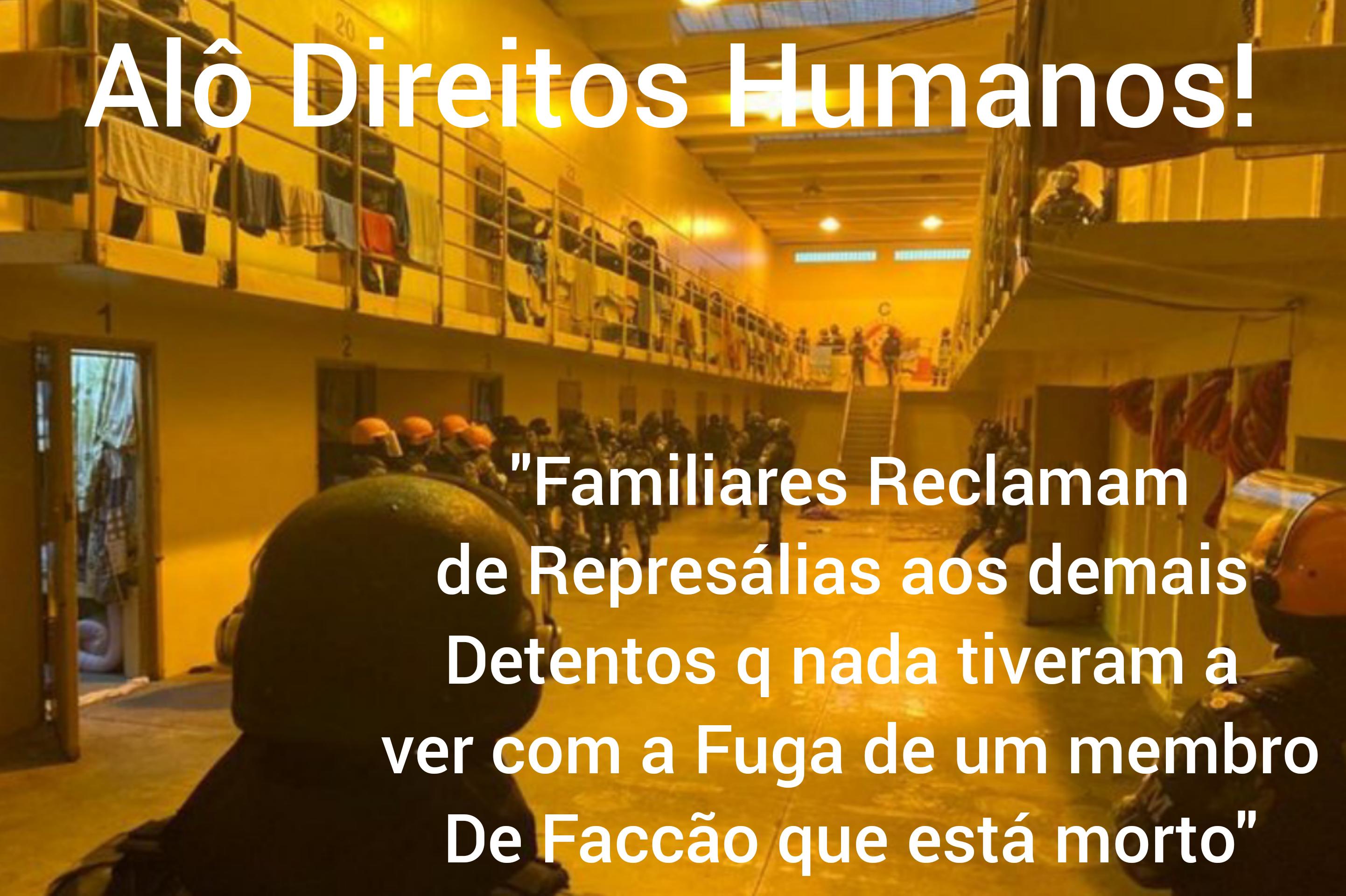 Familiares de Apenados RECLAMAM DE REPRESÁLIAS contra detentos após fuga de membro de Faccão ter sido resgatado